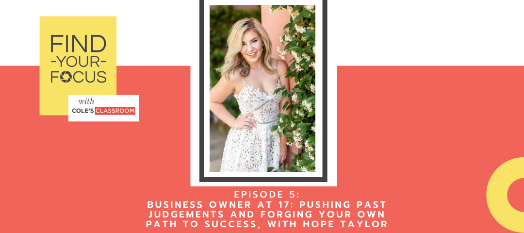 Business Owner at 17: Pushing Past Judgements and Forging Your Own Path to Success, with Hope Taylor.