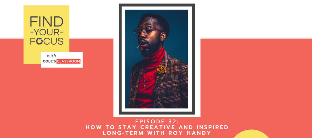 How to Stay Inspired and Creative Long-Term with Roy Handy
