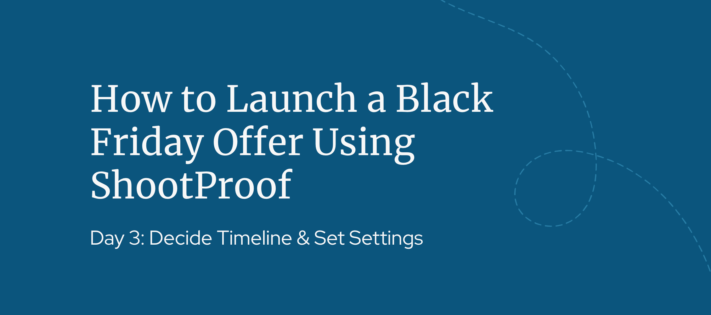 Day 3: How to Launch a Black Friday Offer Using ShootProof