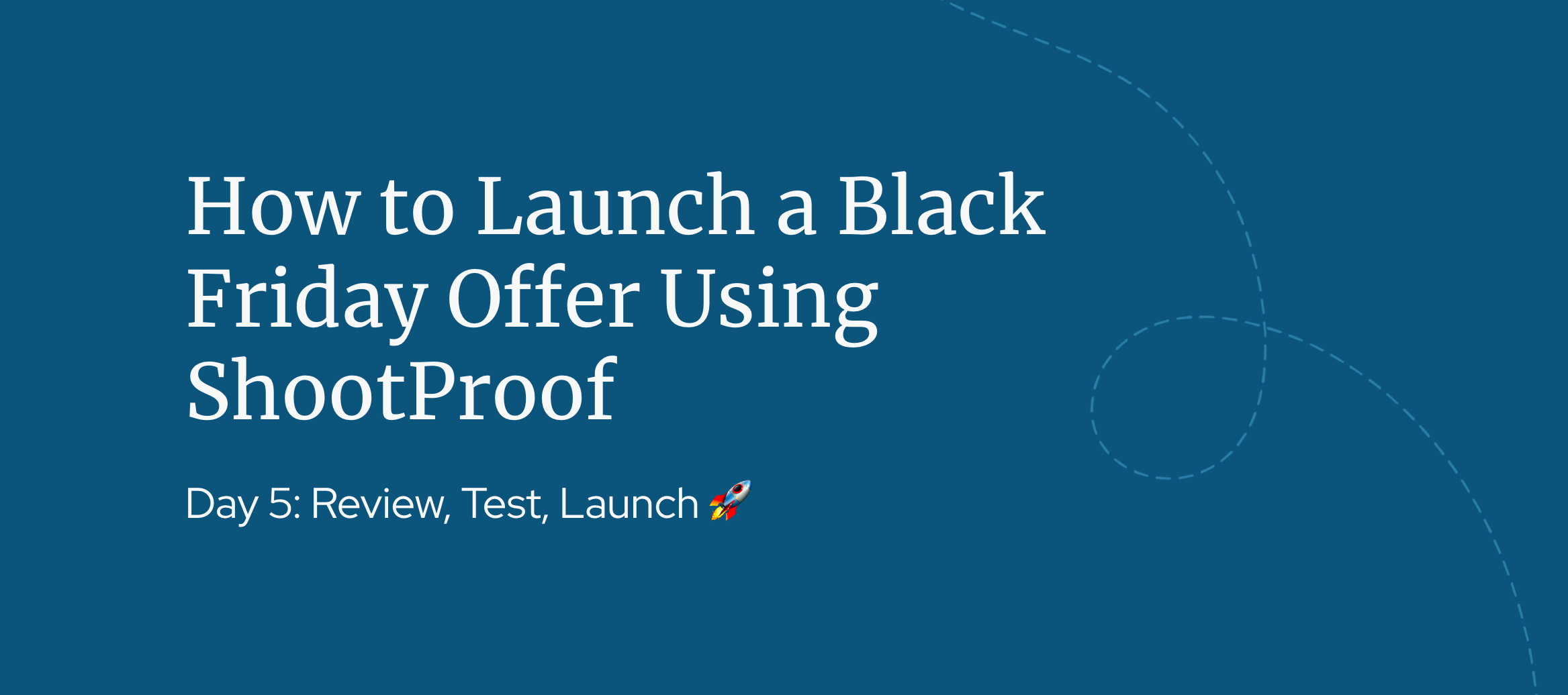 Day 5: How to Launch a Black Friday Offer Using ShootProof