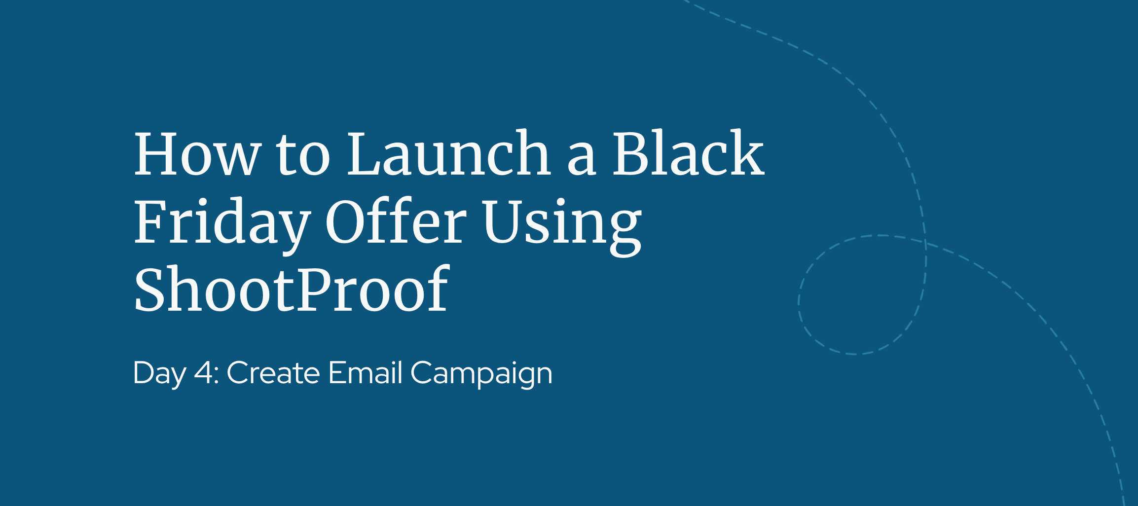 Day 4: How to Launch a Black Friday Offer Using ShootProof
