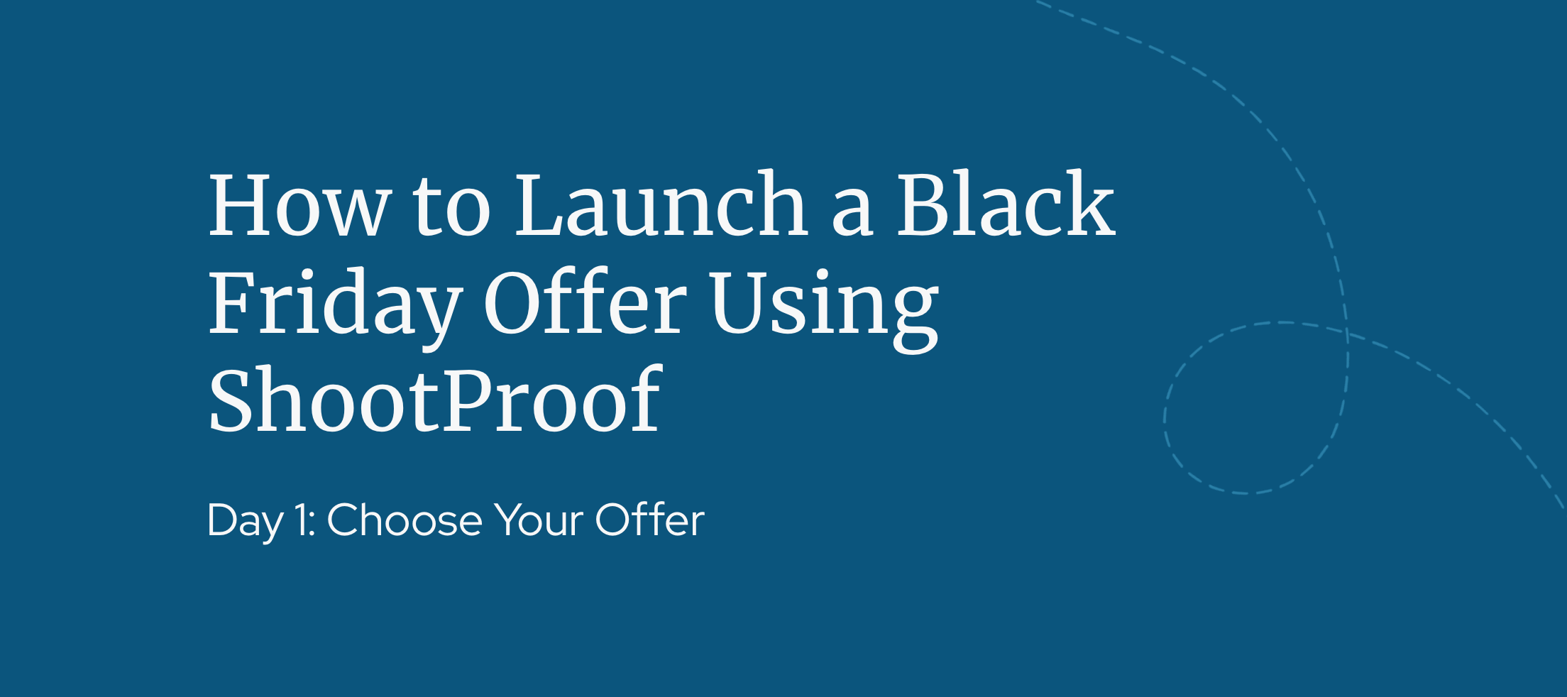 Day 1: How to Launch a Black Friday Offer Using ShootProof