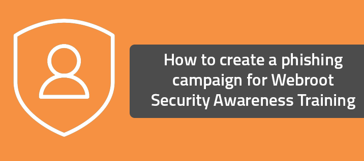 How to create a phishing campaign for Webroot Security Awareness Training