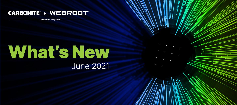 What's new at Webroot and Carbonite: June 2021
