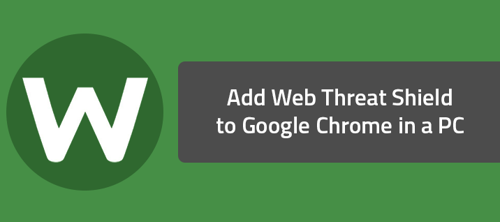 Add Web Threat Shield to Google Chrome in a PC