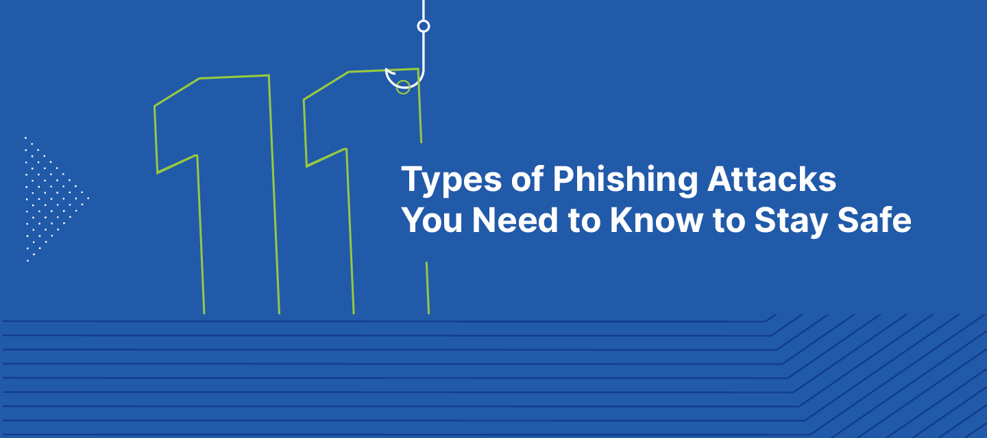11 Types of Phishing Attacks You Need to Know to Stay Safe