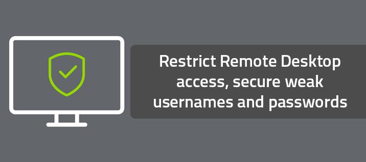 Restrict Remote Desktop access, secure weak usernames and passwords
