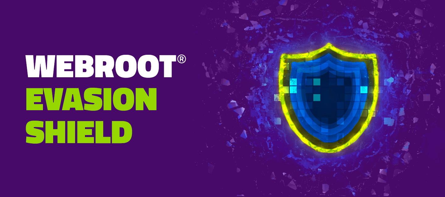 It's Here! Welcome to the Webroot Evasion Shield