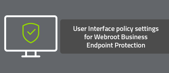 User Interface policy settings for Webroot Business Endpoint Protection