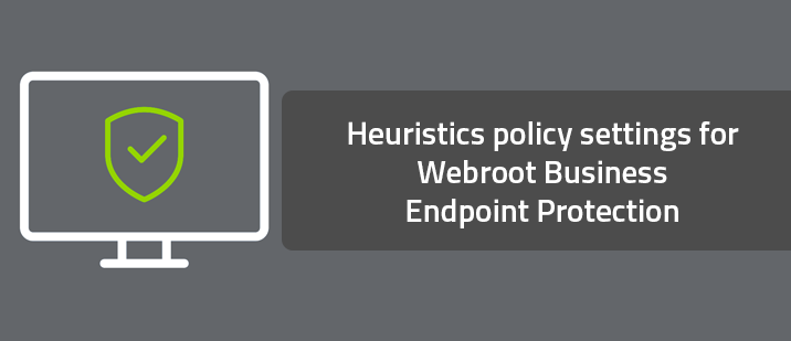 Heuristics policy settings for Webroot Business Endpoint Protection