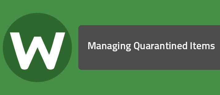 Managing Quarantined Items