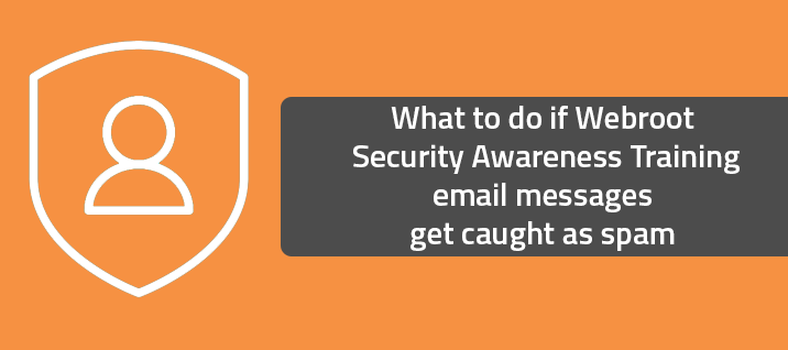 What to do if Webroot Security Awareness Training email messages get caught as spam