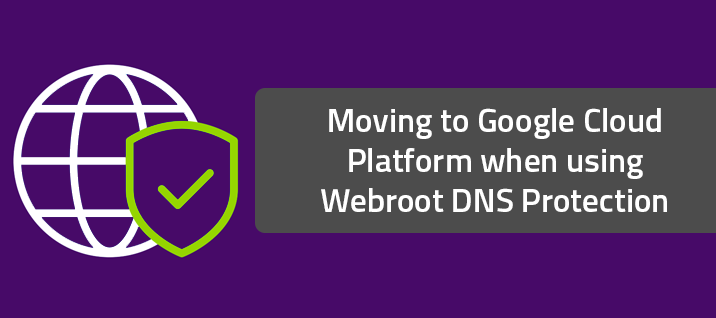 Moving to Google Cloud Platform when using Webroot DNS Protection
