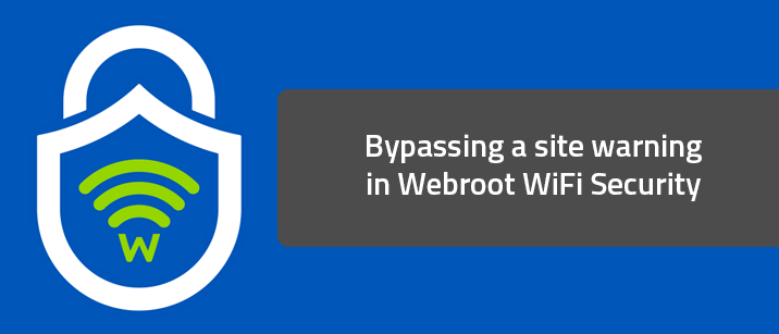 Bypassing a site warning in Webroot WiFi Security