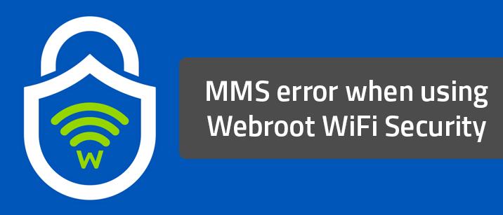 MMS error when using Webroot WiFi Security