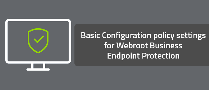 Basic Configuration policy settings for Webroot Business Endpoint Protection