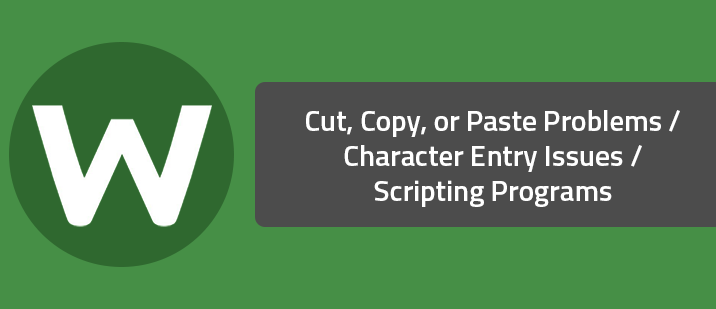 Cut, Copy, or Paste Problems / Character Entry Issues / Scripting Programs