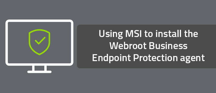 Using MSI to install the Webroot Business Endpoint Protection agent