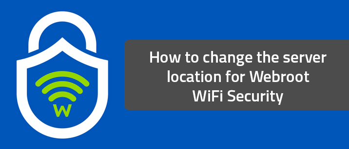 How to change the server location for Webroot WiFi Security
