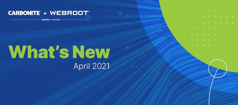 What's New at Webroot and Carbonite: April 2021