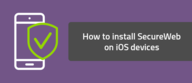 How to install SecureWeb on iOS devices